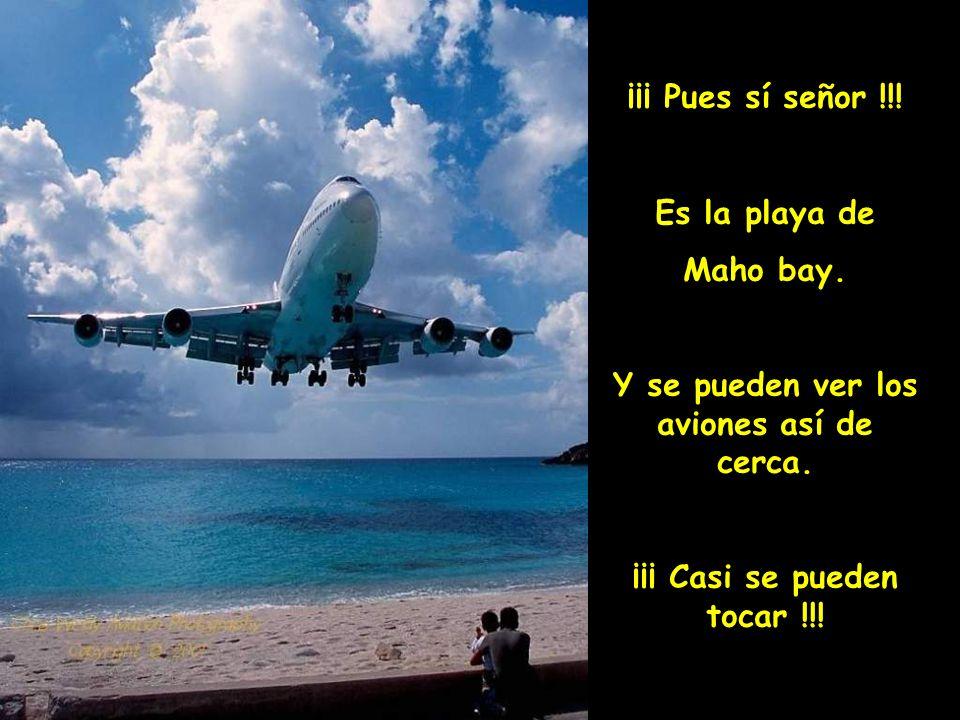 Y se pueden ver los aviones así de cerca. ¡¡¡ Casi se pueden tocar !!!