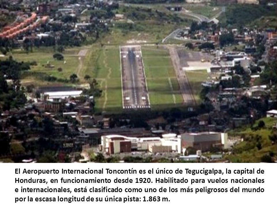 El Aeropuerto Internacional Toncontín es el único de Tegucigalpa, la capital de Honduras, en funcionamiento desde 1920.