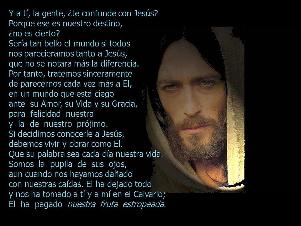 Y a tí, la gente, ¿te confunde con Jesús