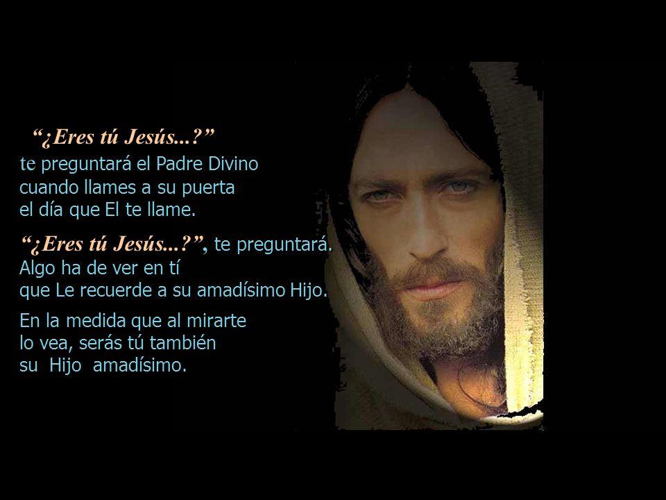 ¿Eres tú Jesús... te preguntará el Padre Divino