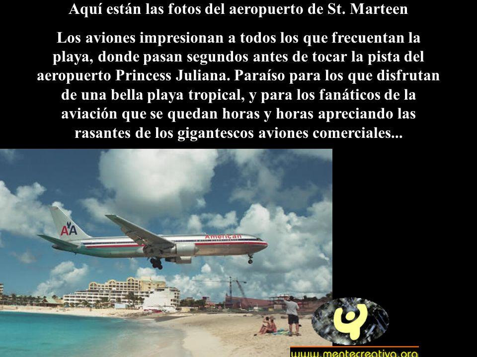 Aquí están las fotos del aeropuerto de St. Marteen