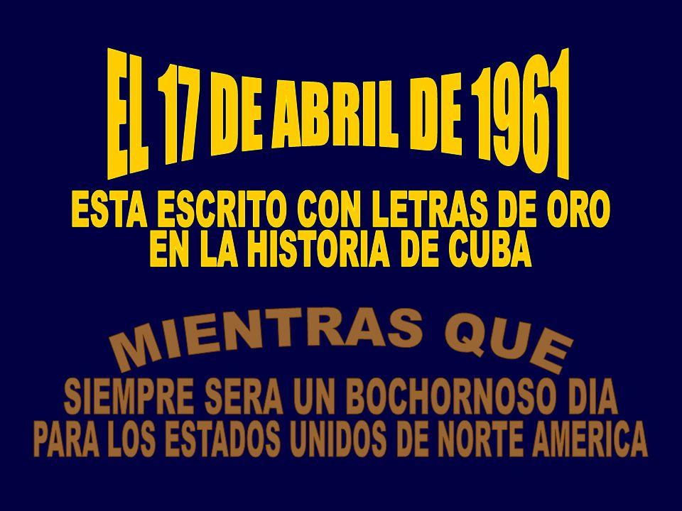 MIENTRAS QUE EL 17 DE ABRIL DE 1961 ESTA ESCRITO CON LETRAS DE ORO