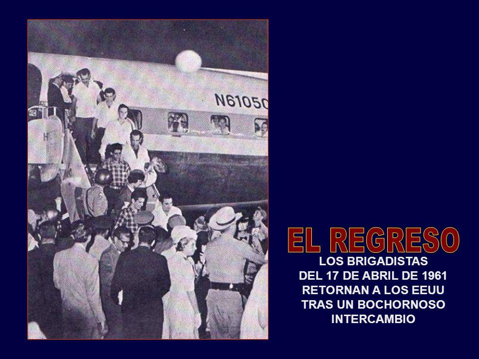 EL REGRESO LOS BRIGADISTAS DEL 17 DE ABRIL DE 1961 RETORNAN A LOS EEUU TRAS UN BOCHORNOSO INTERCAMBIO.