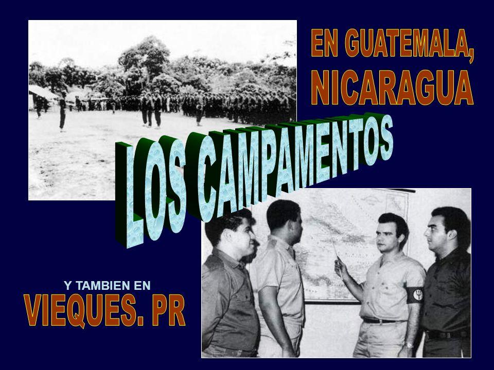 EN GUATEMALA, NICARAGUA LOS CAMPAMENTOS Y TAMBIEN EN VIEQUES. PR