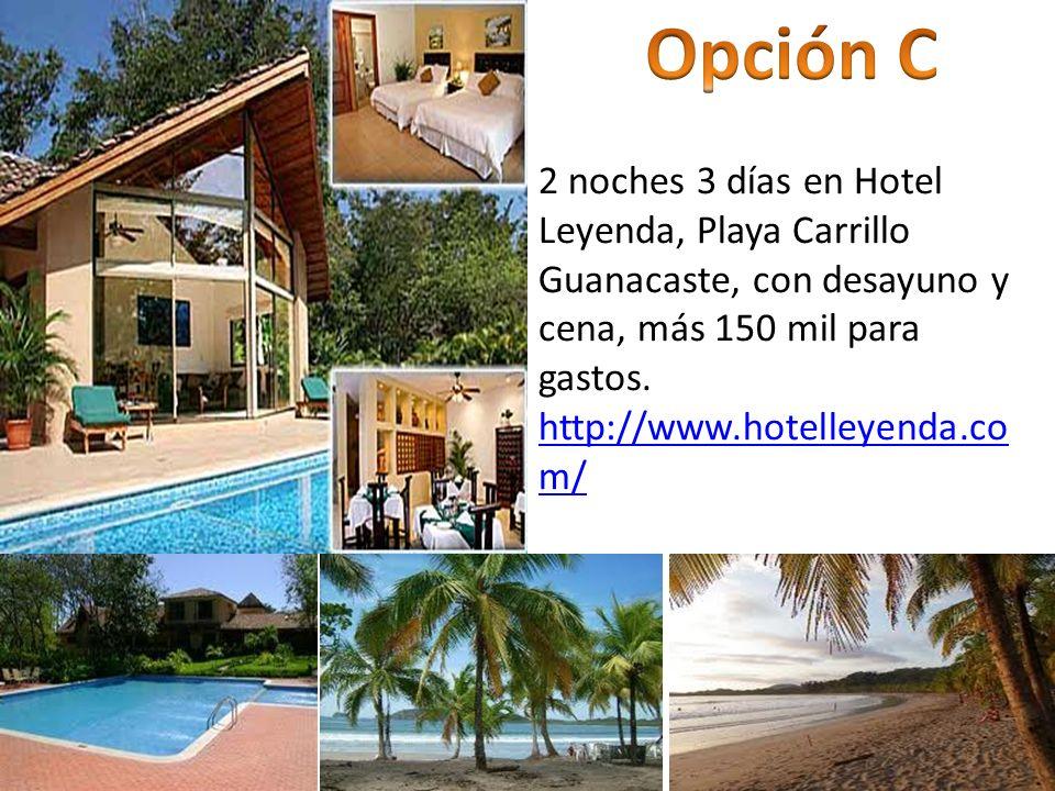 Opción C 2 noches 3 días en Hotel Leyenda, Playa Carrillo Guanacaste, con desayuno y cena, más 150 mil para gastos.