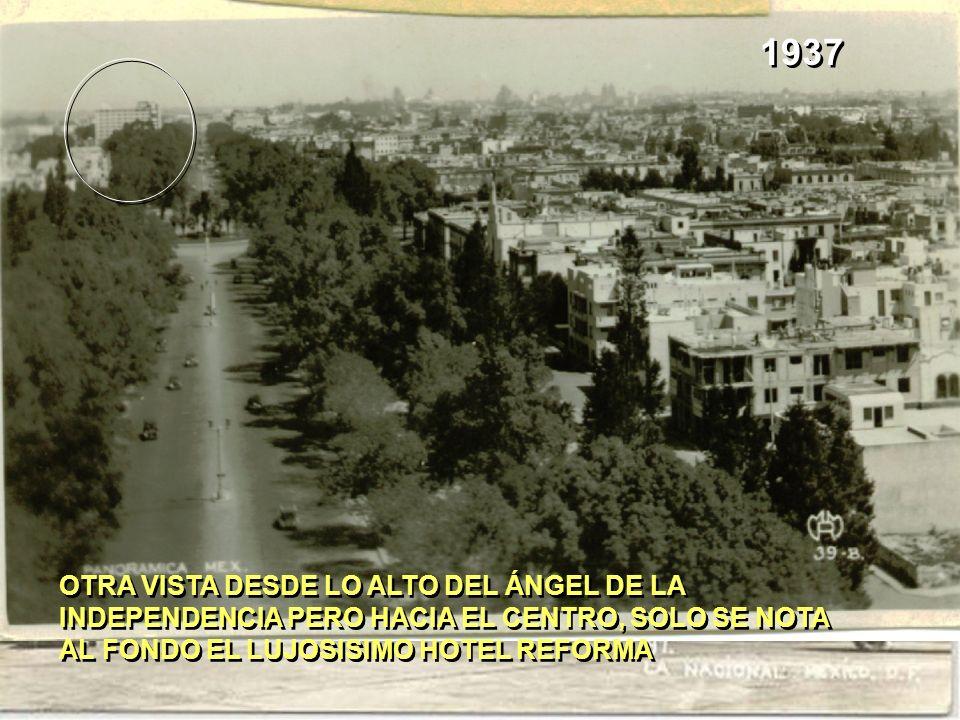 1937 OTRA VISTA DESDE LO ALTO DEL ÁNGEL DE LA INDEPENDENCIA PERO HACIA EL CENTRO, SOLO SE NOTA AL FONDO EL LUJOSISIMO HOTEL REFORMA.