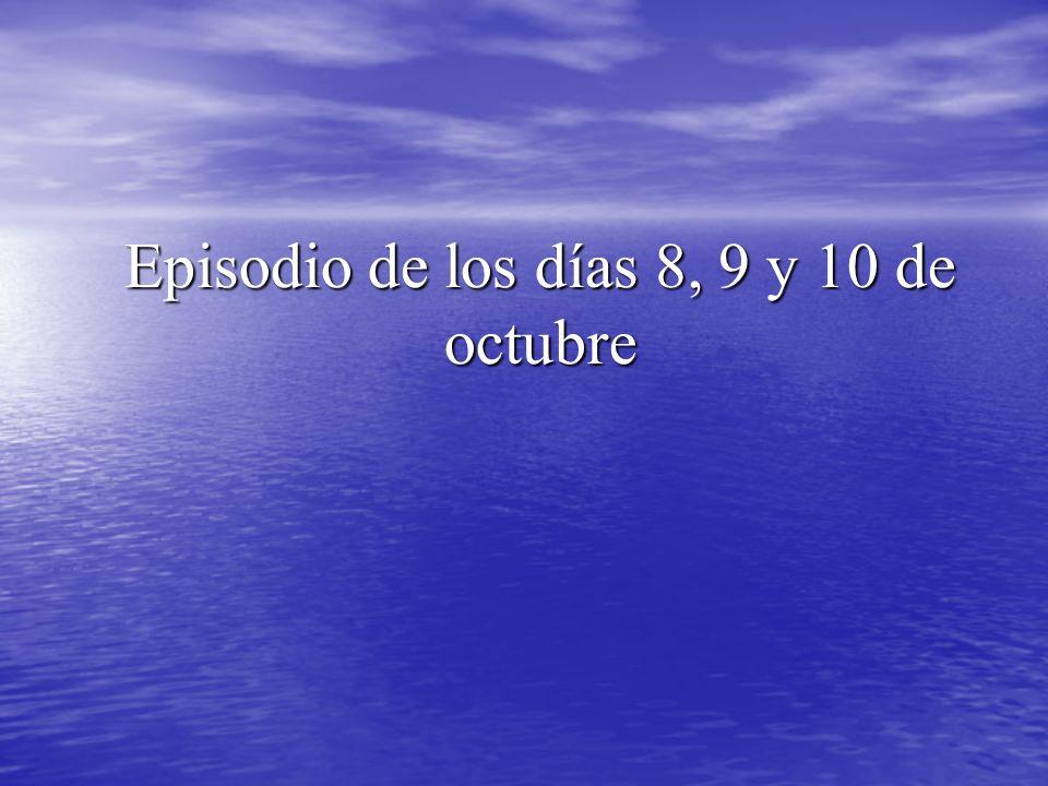 Episodio de los días 8, 9 y 10 de octubre