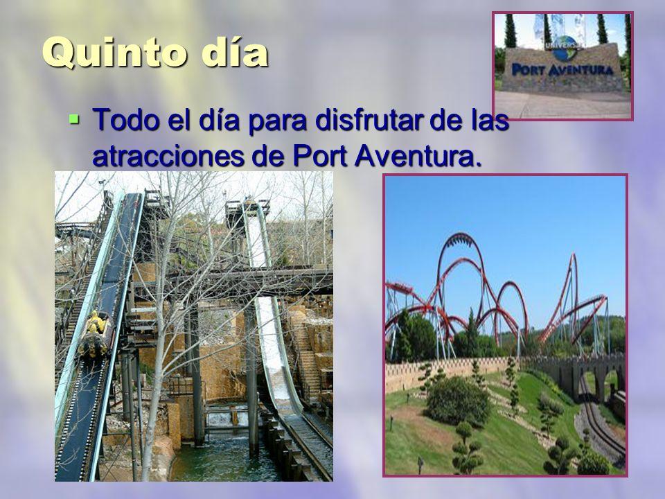 Quinto día Todo el día para disfrutar de las atracciones de Port Aventura.