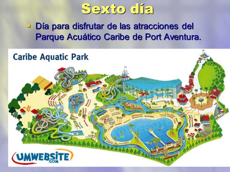 Sexto día Día para disfrutar de las atracciones del Parque Acuático Caribe de Port Aventura.