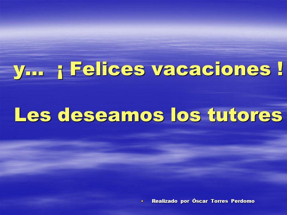 y… ¡ Felices vacaciones ! Les deseamos los tutores