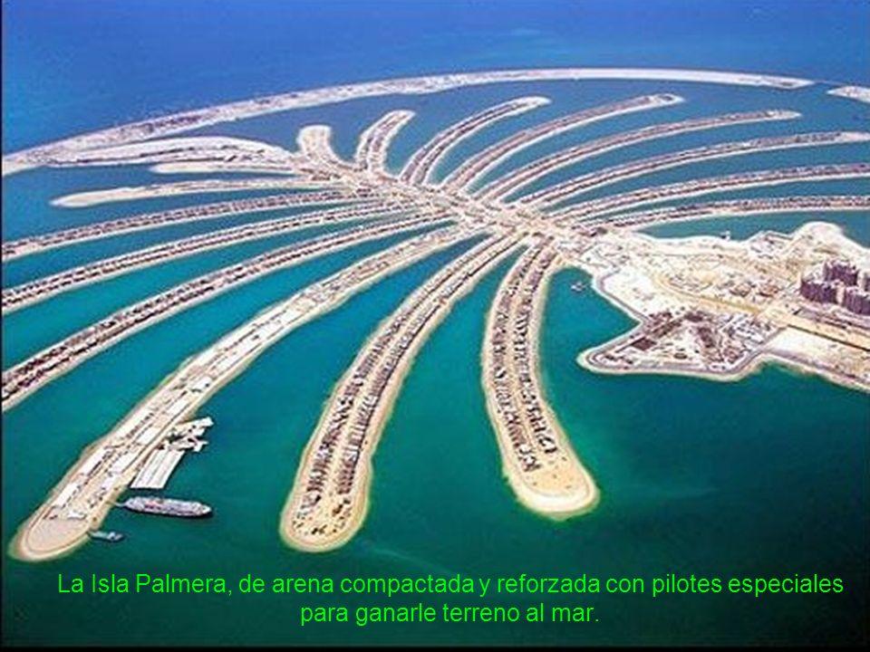 La Isla Palmera, de arena compactada y reforzada con pilotes especiales para ganarle terreno al mar.