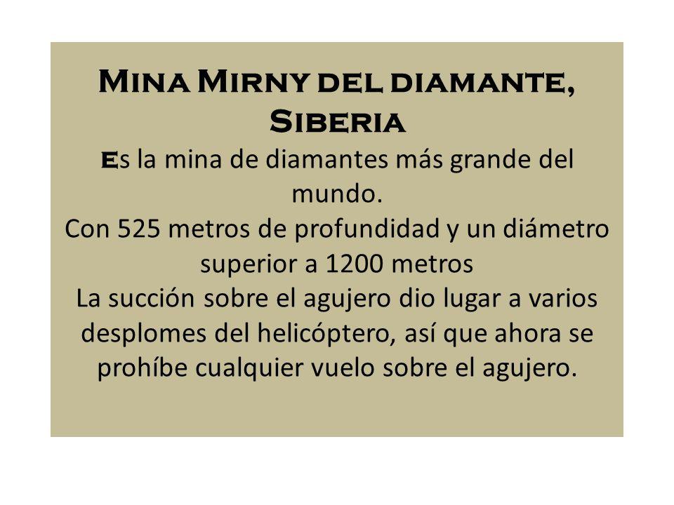 Mina Mirny del diamante, Siberia es la mina de diamantes más grande del mundo.