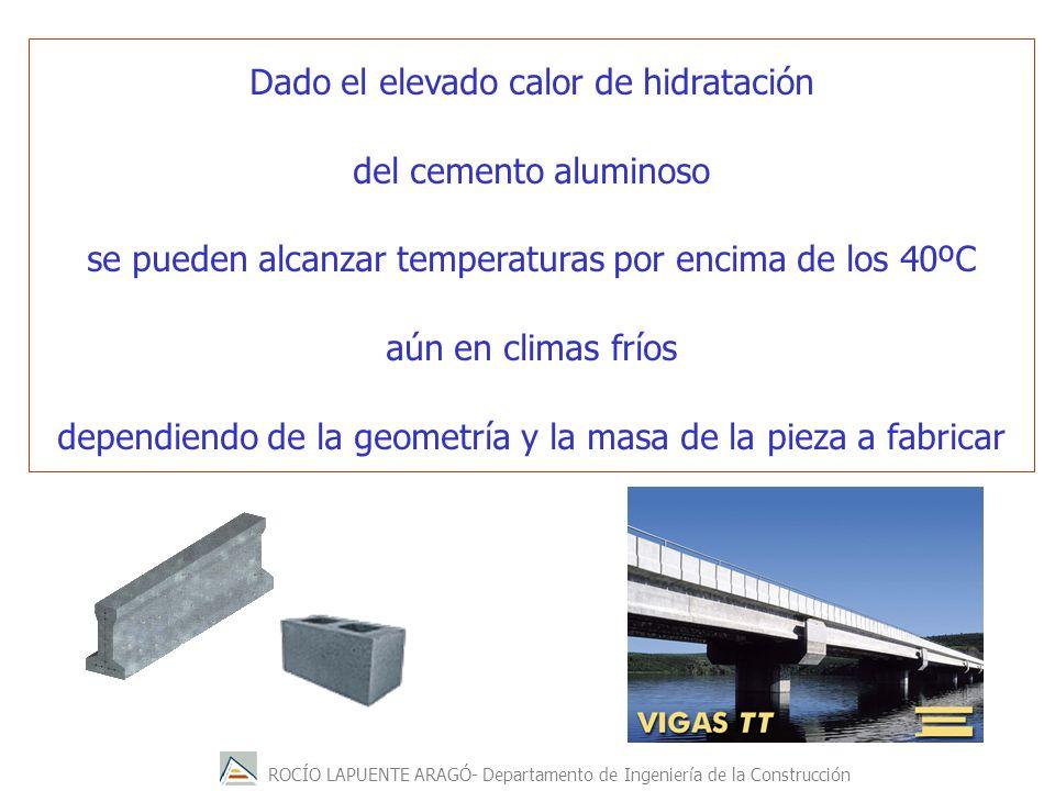 Dado el elevado calor de hidratación del cemento aluminoso