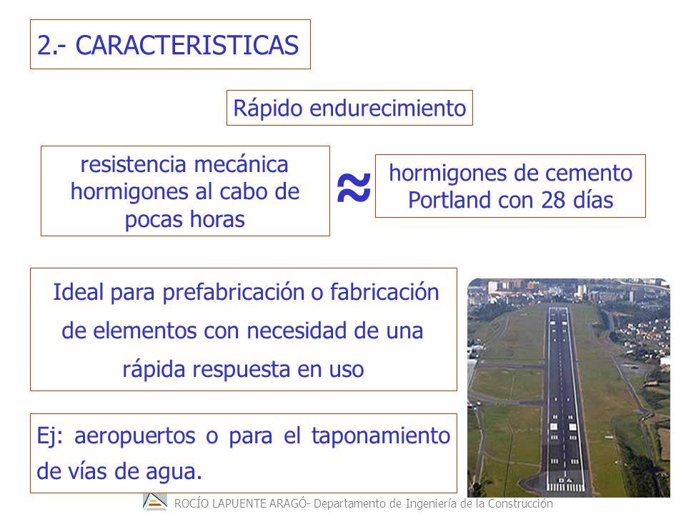≈ 2.- CARACTERISTICAS Rápido endurecimiento