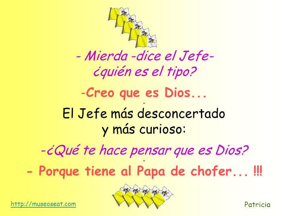 - Porque tiene al Papa de chofer... !!!