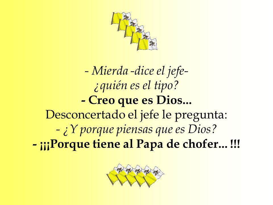 - ¡¡¡Porque tiene al Papa de chofer... !!!