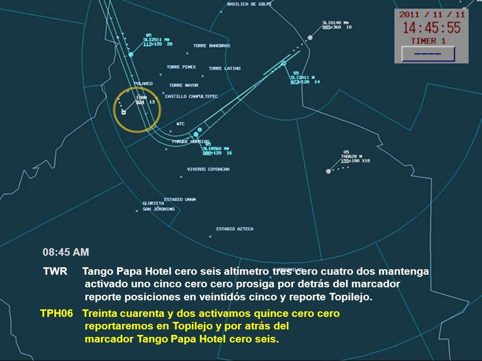 08:45 AM TWR Tango Papa Hotel cero seis altímetro tres cero cuatro dos mantenga. activado uno cinco cero cero prosiga por detrás del marcador.