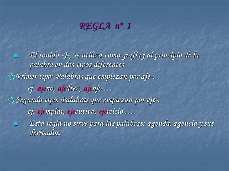 REGLA nº 1 El sonido -J-, se utiliza como grafía j al principio de la palabra en dos tipos diferentes.