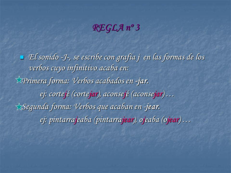 REGLA nº 3 El sonido -J-, se escribe con grafía j en las formas de los verbos cuyo infinitivo acaba en: