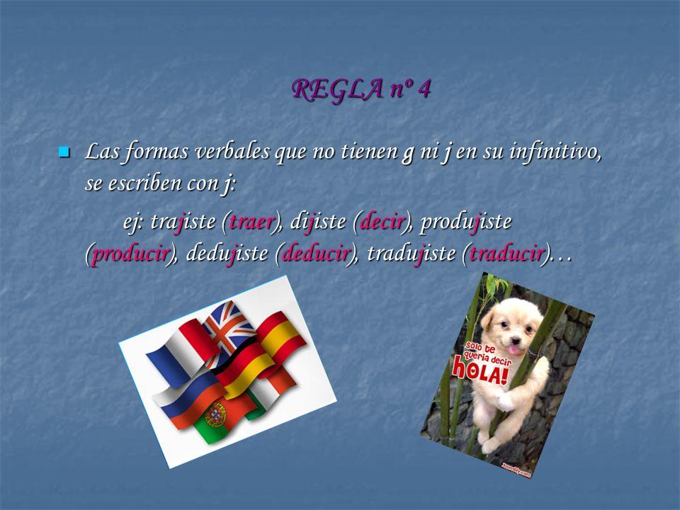 REGLA nº 4 Las formas verbales que no tienen g ni j en su infinitivo, se escriben con j: