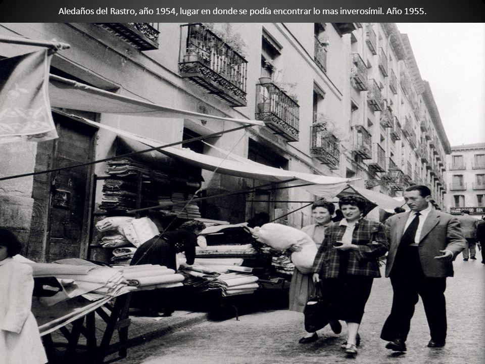 Aledaños del Rastro, año 1954, lugar en donde se podía encontrar lo mas inverosímil. Año 1955.