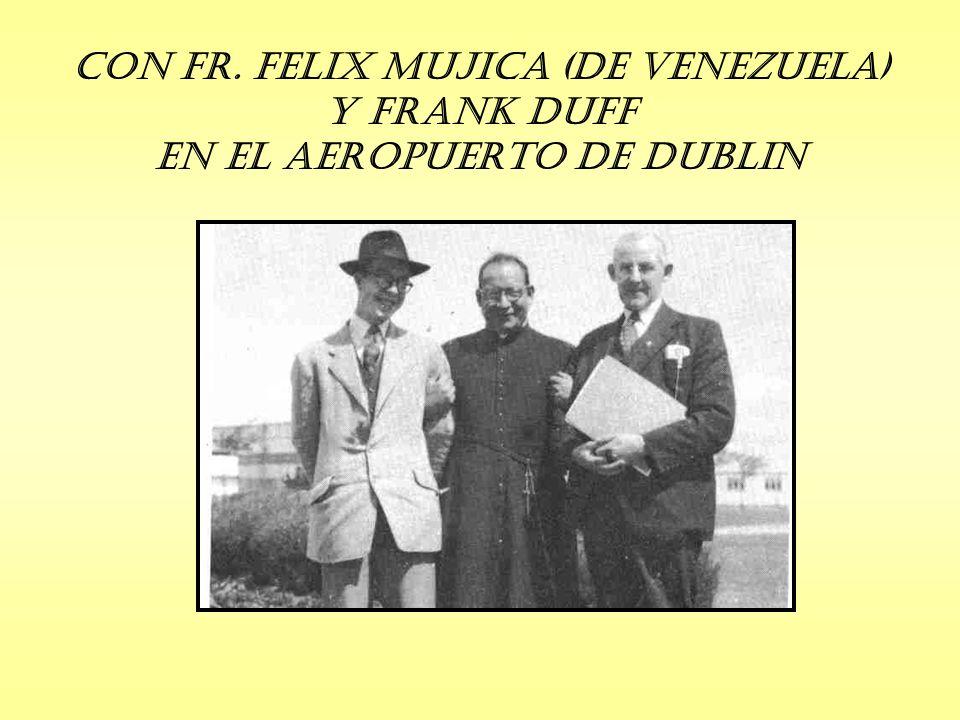 Con Fr. Felix Mujica (de Venezuela) y Frank Duff en el Aeropuerto de Dublin