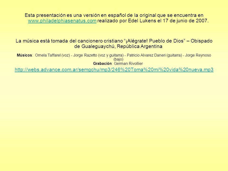 Esta presentación es una versión en español de la original que se encuentra en www.philadelphiasenatus.com realizado por Edel Lukens el 17 de junio de 2007.