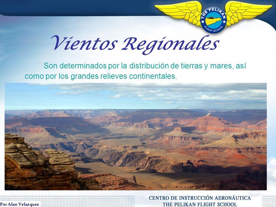 Vientos Regionales Son determinados por la distribución de tierras y mares, así como por los grandes relieves continentales.
