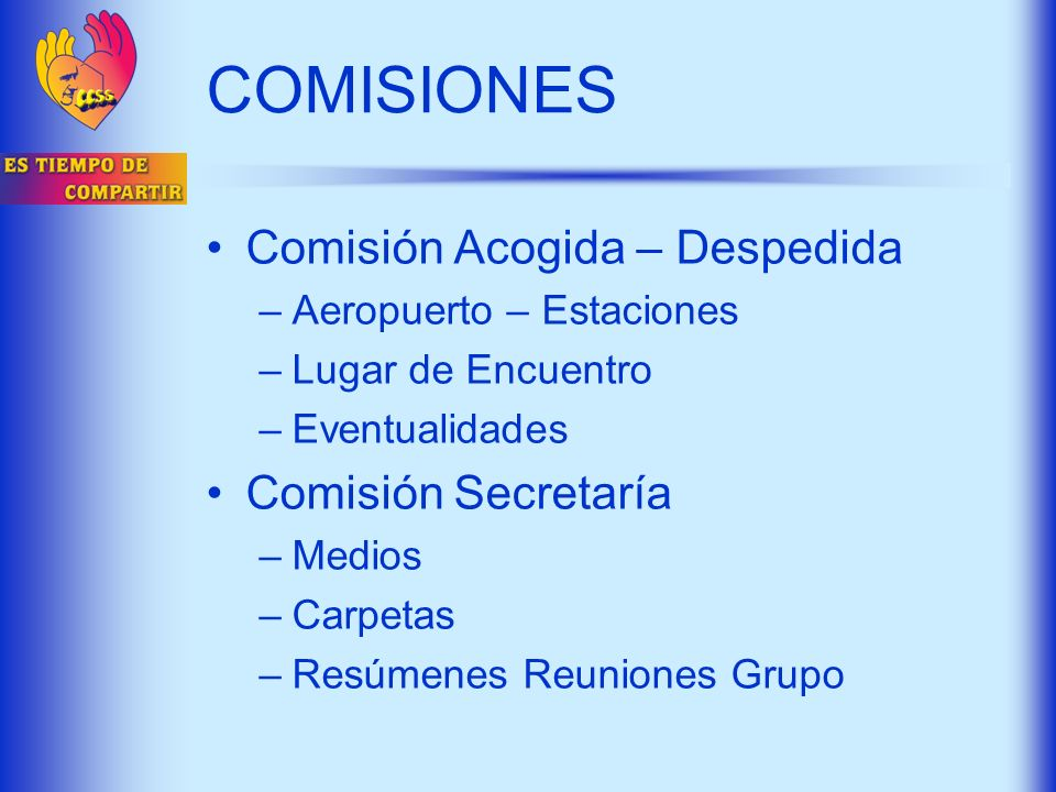 COMISIONES Comisión Acogida – Despedida Comisión Secretaría
