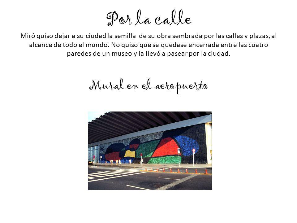 Por la calle Miró quiso dejar a su ciudad la semilla de su obra sembrada por las calles y plazas, al alcance de todo el mundo. No quiso que se quedase encerrada entre las cuatro paredes de un museo y la llevó a pasear por la ciudad.
