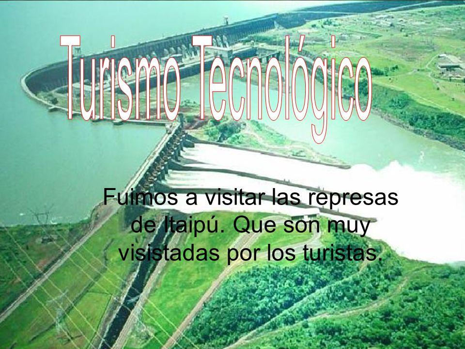 Turismo Tecnológico Fuimos a visitar las represas de Itaipú.