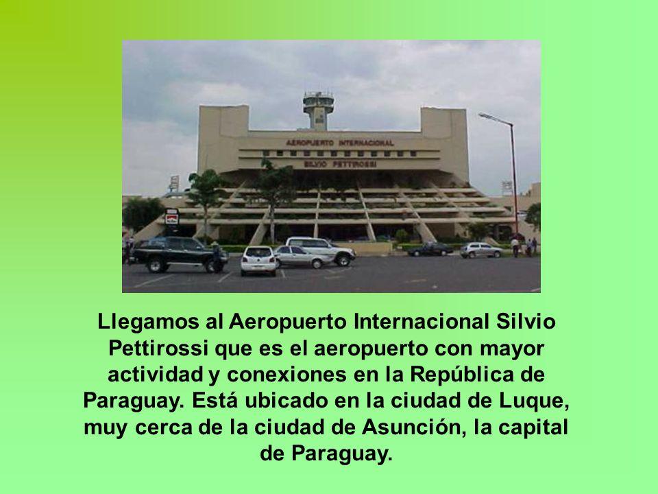 Llegamos al Aeropuerto Internacional Silvio Pettirossi que es el aeropuerto con mayor actividad y conexiones en la República de Paraguay.