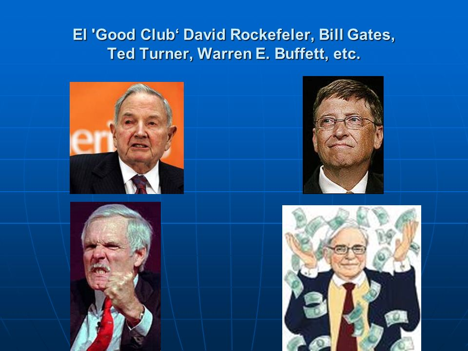 El Good Club' David Rockefeler, Bill Gates, Ted Turner, Warren E