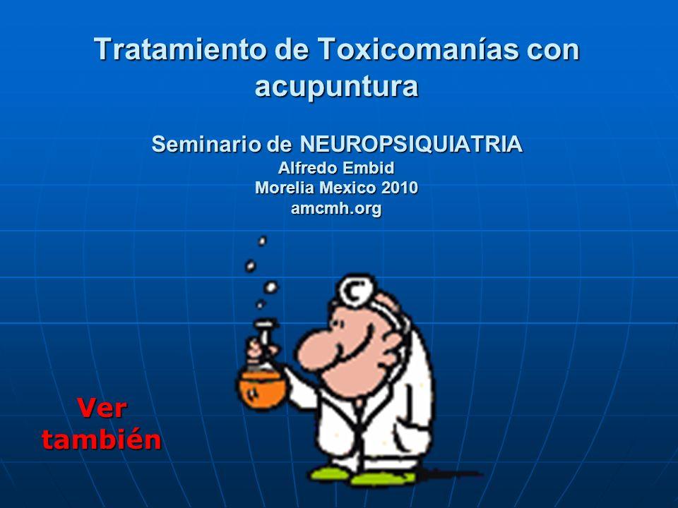 Tratamiento de Toxicomanías con acupuntura Seminario de NEUROPSIQUIATRIA Alfredo Embid Morelia Mexico 2010 amcmh.org