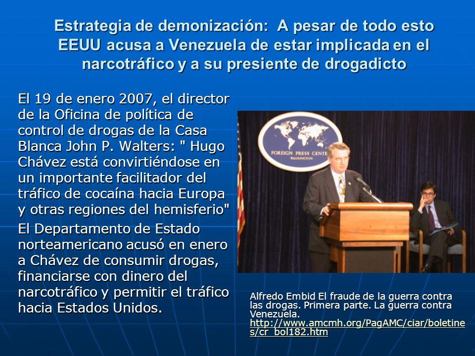 Estrategia de demonización: A pesar de todo esto EEUU acusa a Venezuela de estar implicada en el narcotráfico y a su presiente de drogadicto