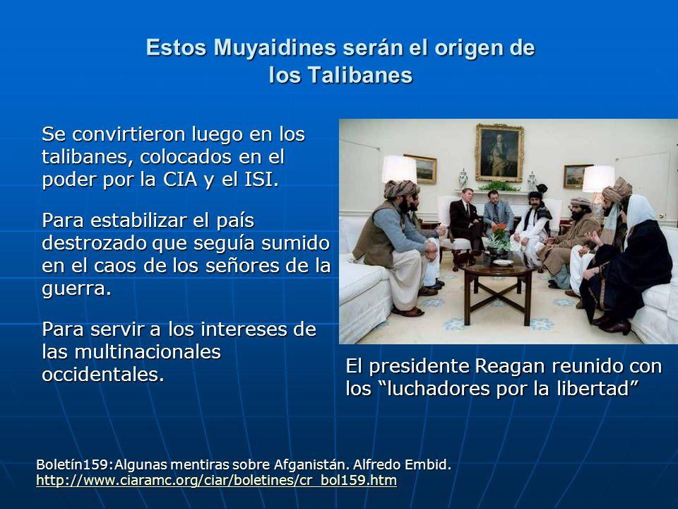 Estos Muyaidines serán el origen de los Talibanes