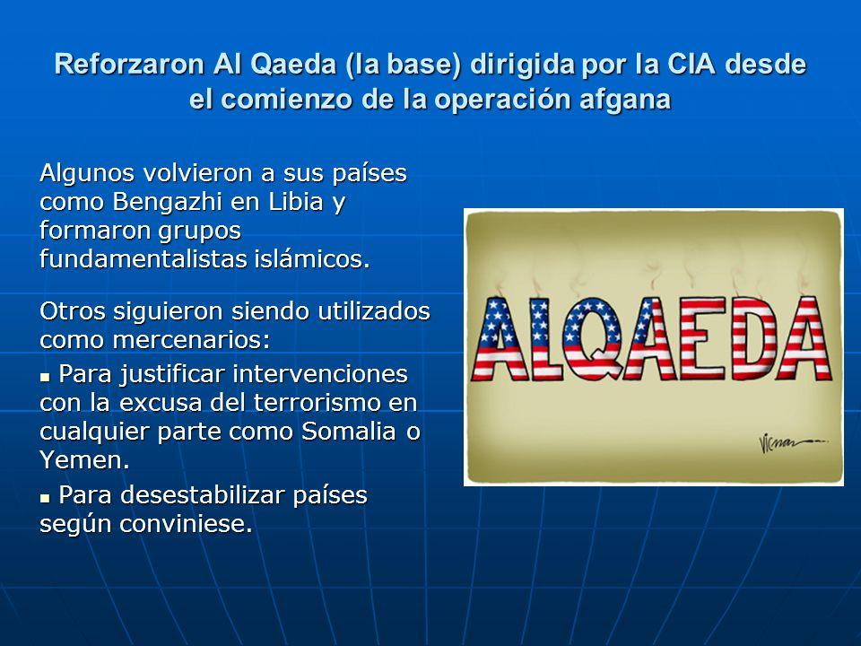 Reforzaron Al Qaeda (la base) dirigida por la CIA desde el comienzo de la operación afgana