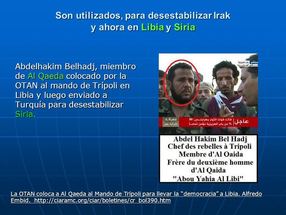 Son utilizados, para desestabilizar Irak y ahora en Libia y Siria