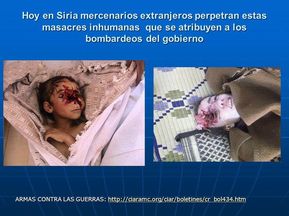 Hoy en Siria mercenarios extranjeros perpetran estas masacres inhumanas que se atribuyen a los bombardeos del gobierno