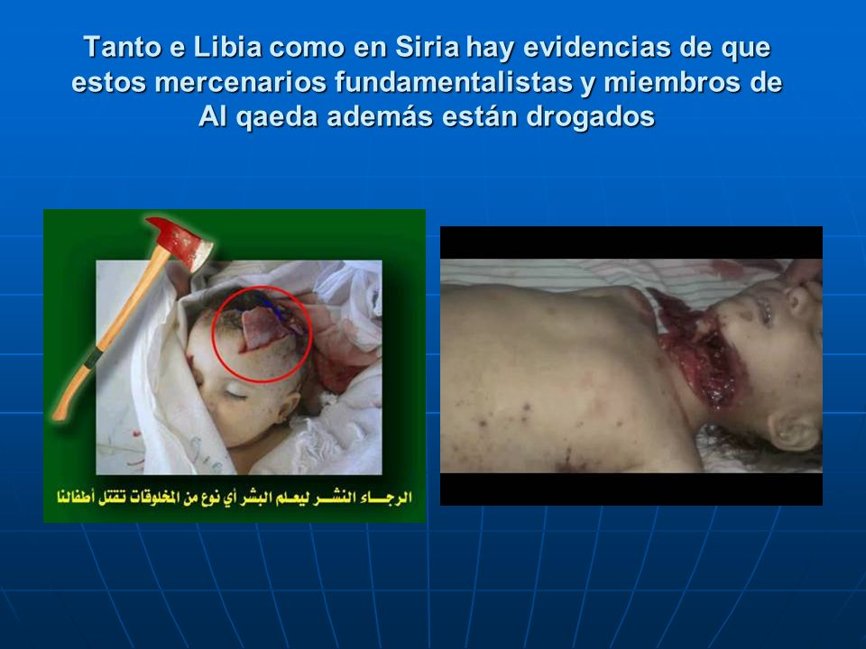 Tanto e Libia como en Siria hay evidencias de que estos mercenarios fundamentalistas y miembros de Al qaeda además están drogados