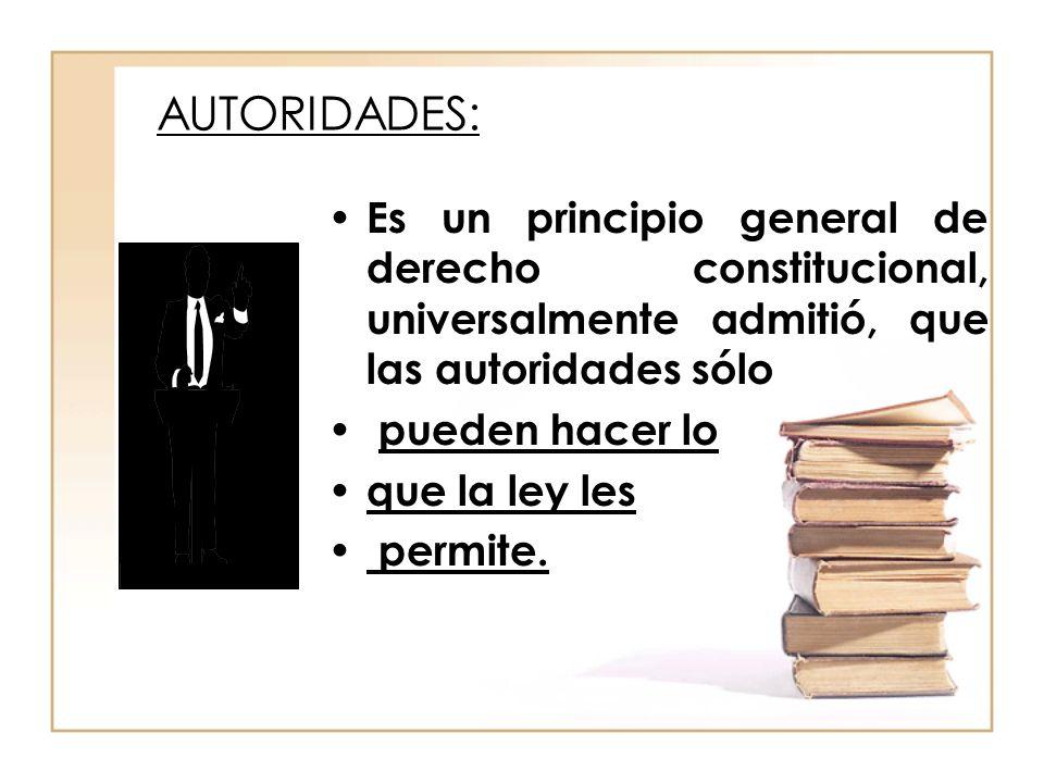 AUTORIDADES: Es un principio general de derecho constitucional, universalmente admitió, que las autoridades sólo.