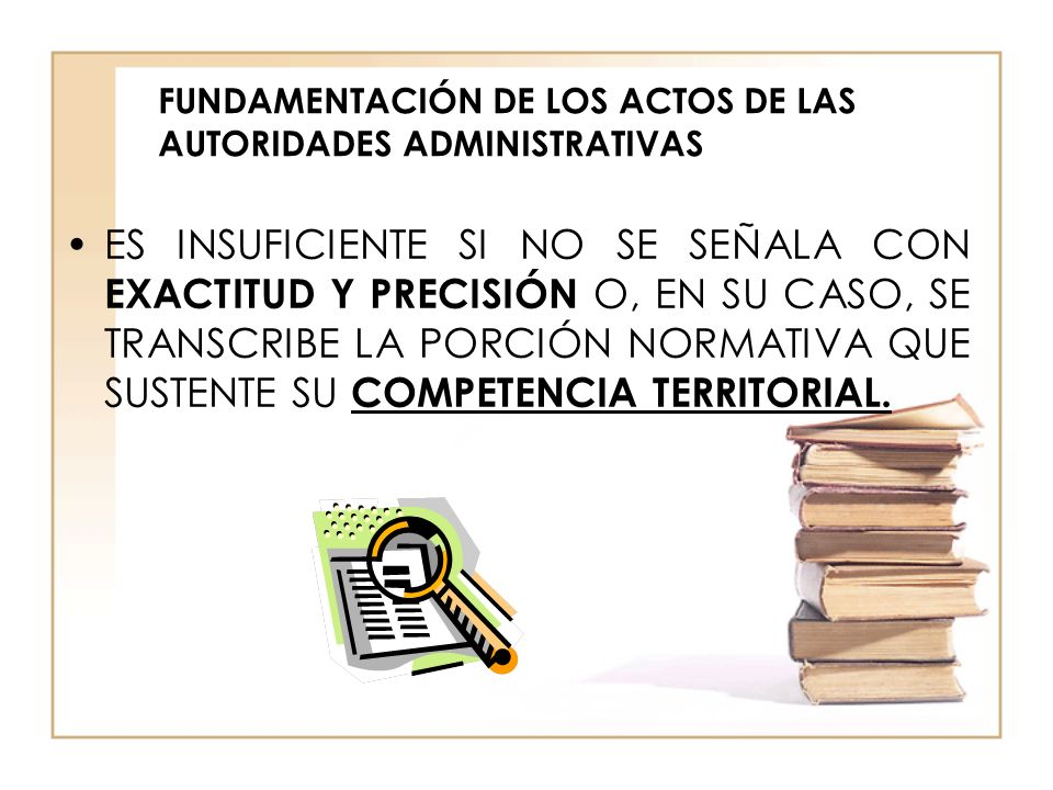 FUNDAMENTACIÓN DE LOS ACTOS DE LAS AUTORIDADES ADMINISTRATIVAS