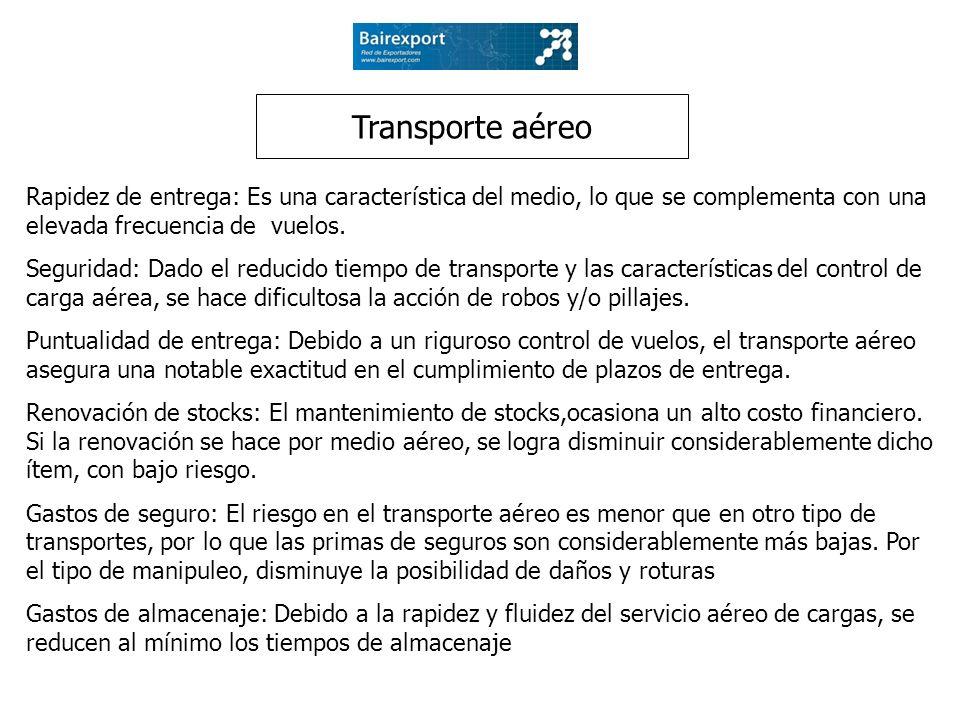 Transporte aéreo Rapidez de entrega: Es una característica del medio, lo que se complementa con una elevada frecuencia de vuelos.