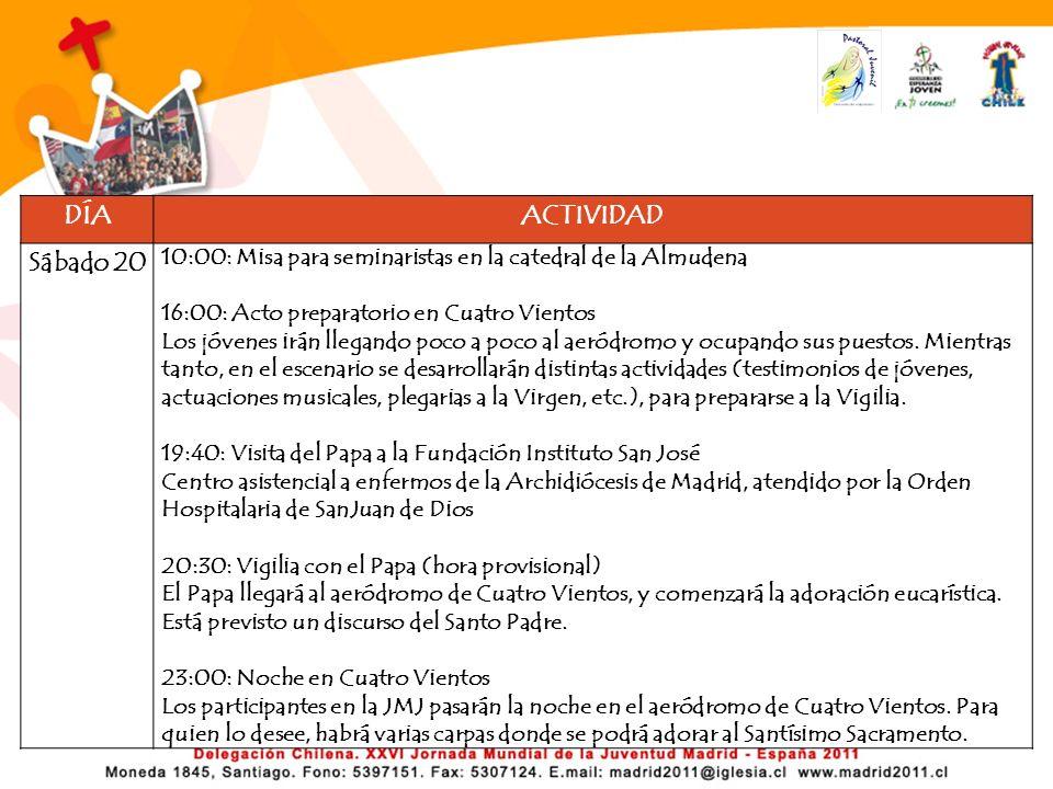 DÍA ACTIVIDAD. Sábado 20. 10:00: Misa para seminaristas en la catedral de la Almudena. 16:00: Acto preparatorio en Cuatro Vientos.