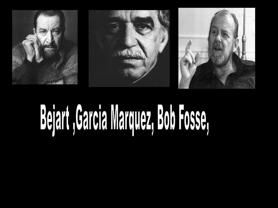 Bejart ,Garcia Marquez, Bob Fosse,