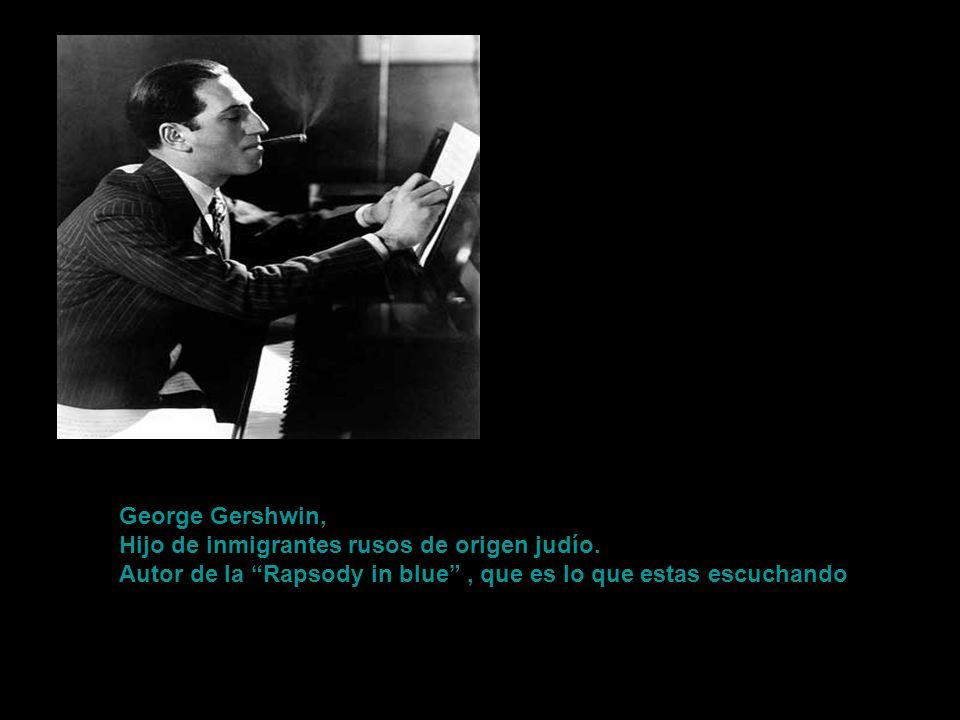George Gershwin, Hijo de inmigrantes rusos de origen judío.