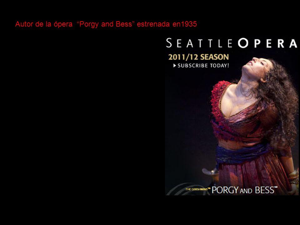 Autor de la ópera Porgy and Bess estrenada en1935