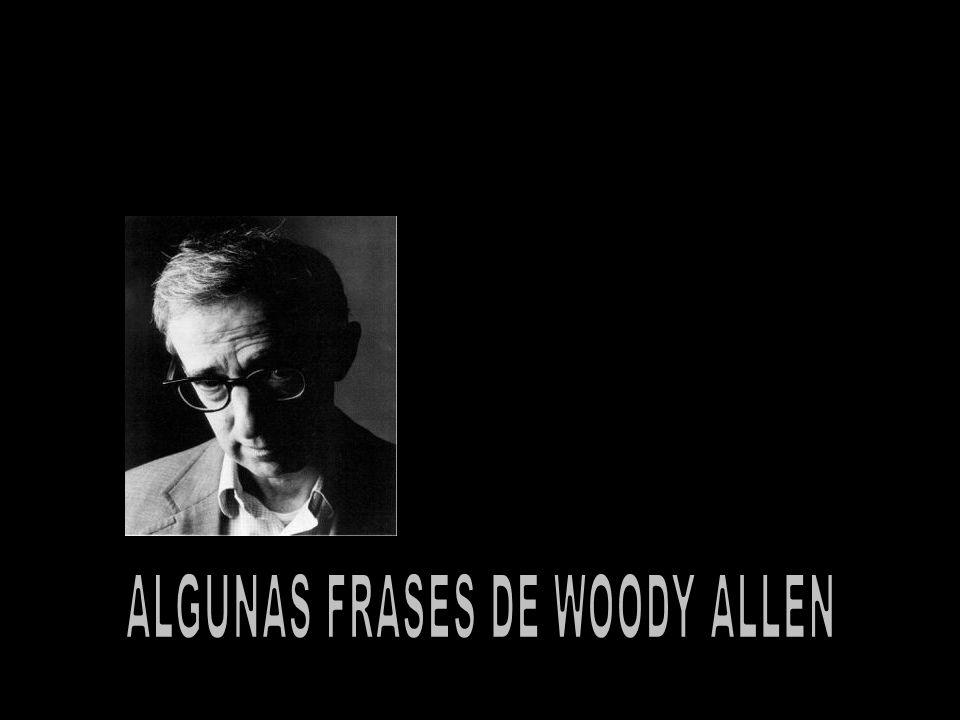 ALGUNAS FRASES DE WOODY ALLEN