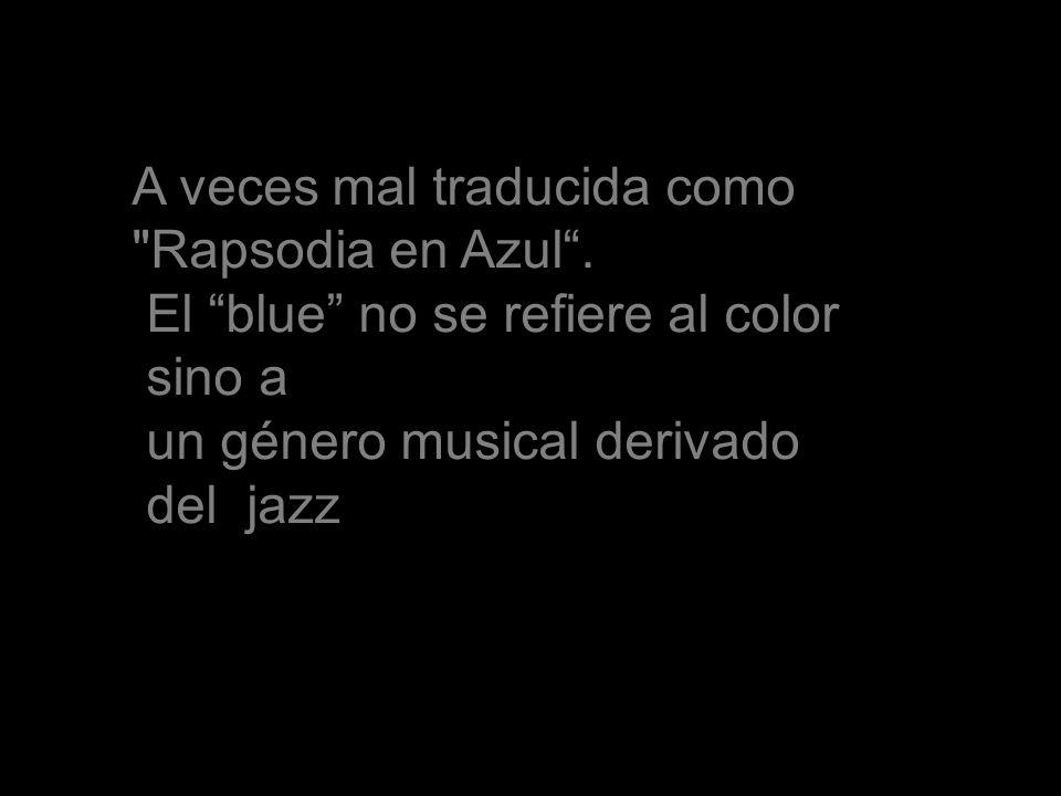A veces mal traducida como Rapsodia en Azul .