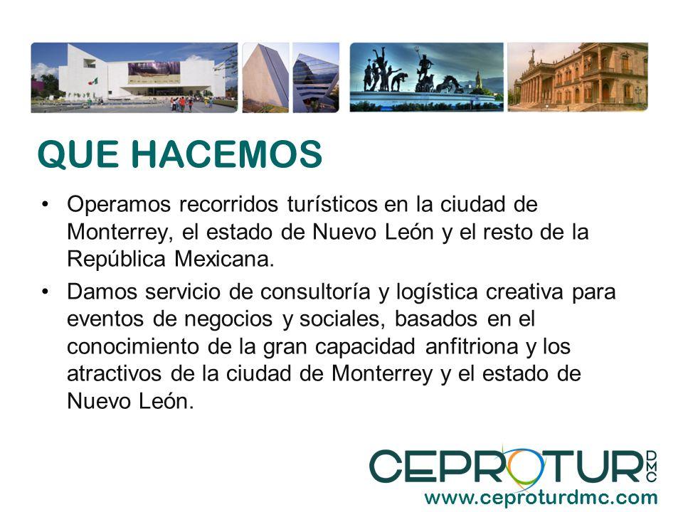 QUE HACEMOS Operamos recorridos turísticos en la ciudad de Monterrey, el estado de Nuevo León y el resto de la República Mexicana.